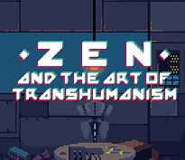 Zen and the Art of Transhumanism
